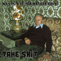 Take Shit  -  Was is'n nu mit Revolution  (CD)